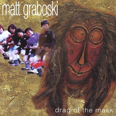 Matt Graboski — Drag of the Mask