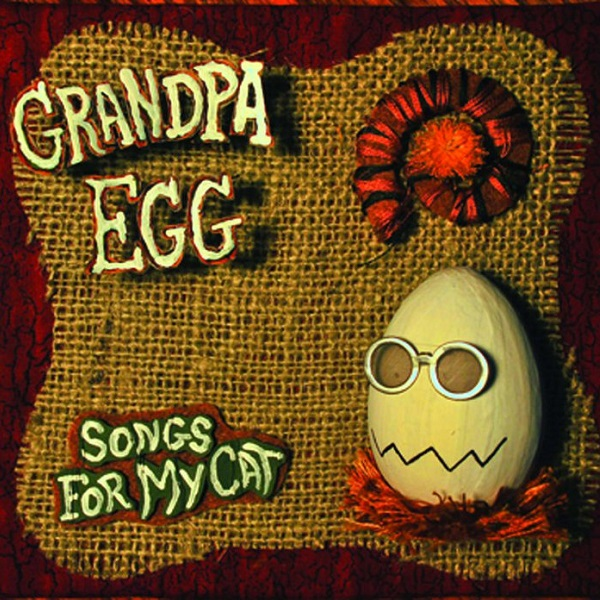 Grandpa Egg — Songs for My Cat