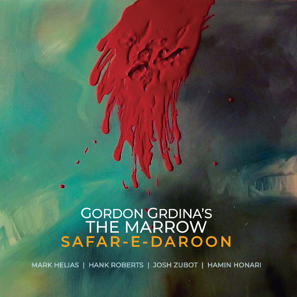 Gordon Grdina's The Marrow — Safar-e-Daroon