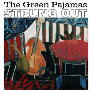 The Green Pajamas — Strung Out