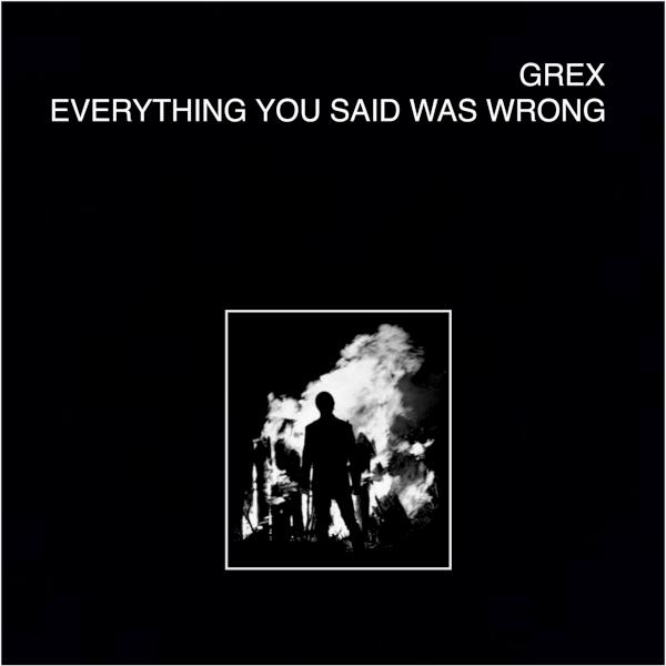 Grex — Everything You Said Was Wrong
