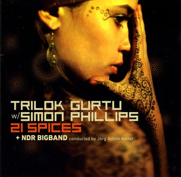 Trilok Gurtu with Simon Phillips / NDR Big Band — 21 Spices