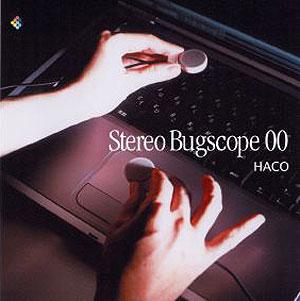 Haco — Stereo Bugscope 00
