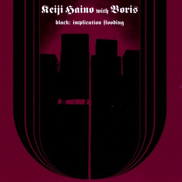 Keiji Haino with Boris — Black: Implication Flooding