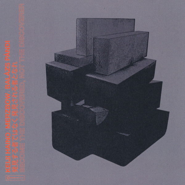 Keiji Haino / Merzbow / Balázs Pándi  — Become the Discovered, Not the Discoverer
