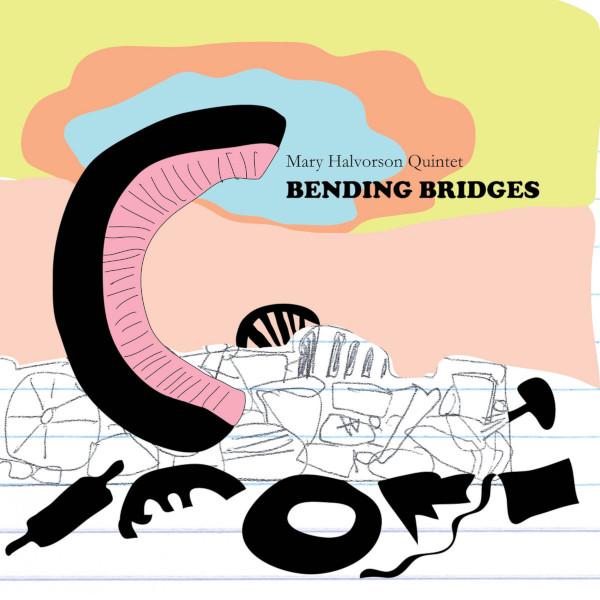 Mary Halvorson Quintet — Bending Bridges