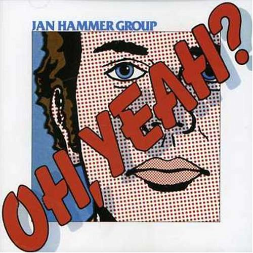 Jan Hammer Group — Oh, Yeah?