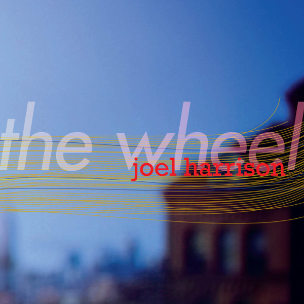 Joel Harrison — The Wheel