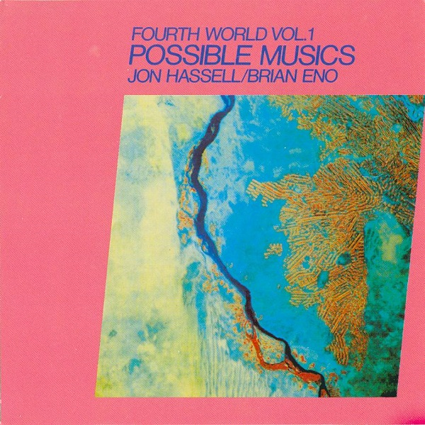 Jon Hassell / Brian Eno — Fourth World Vol. 1: Possible Musics