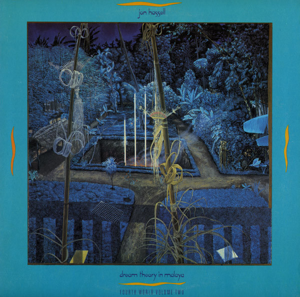 Jon Hassell — Dream Theory in Malaya (Fourth World Volume Two)