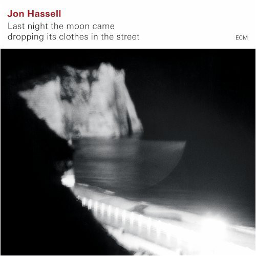 Jon Hassell — Last Night the Moon Came Dropping Its Clothes in the Street