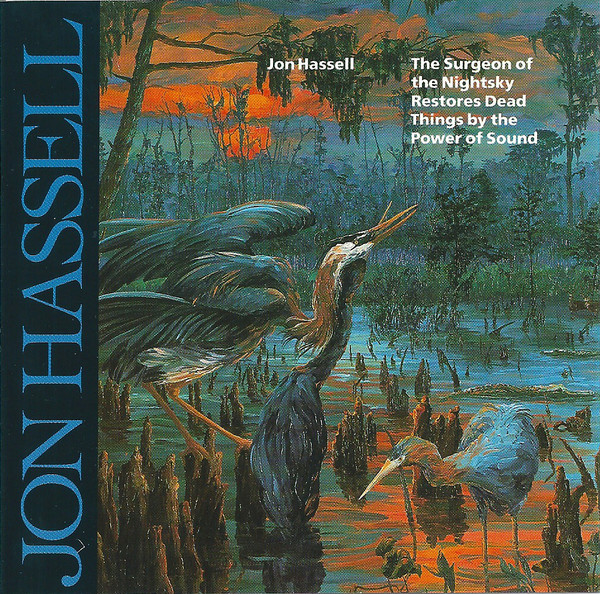 Jon Hassell — The Surgeon of the Nightsky Restores Dead Things by the Power of Sound
