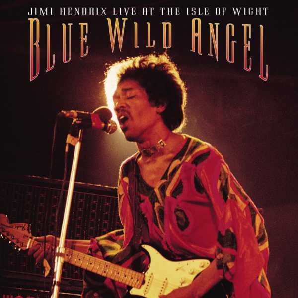 Jimi Hendrix — Blue Wild Angel: Jimi Hendrix Live at the Isle of Wight