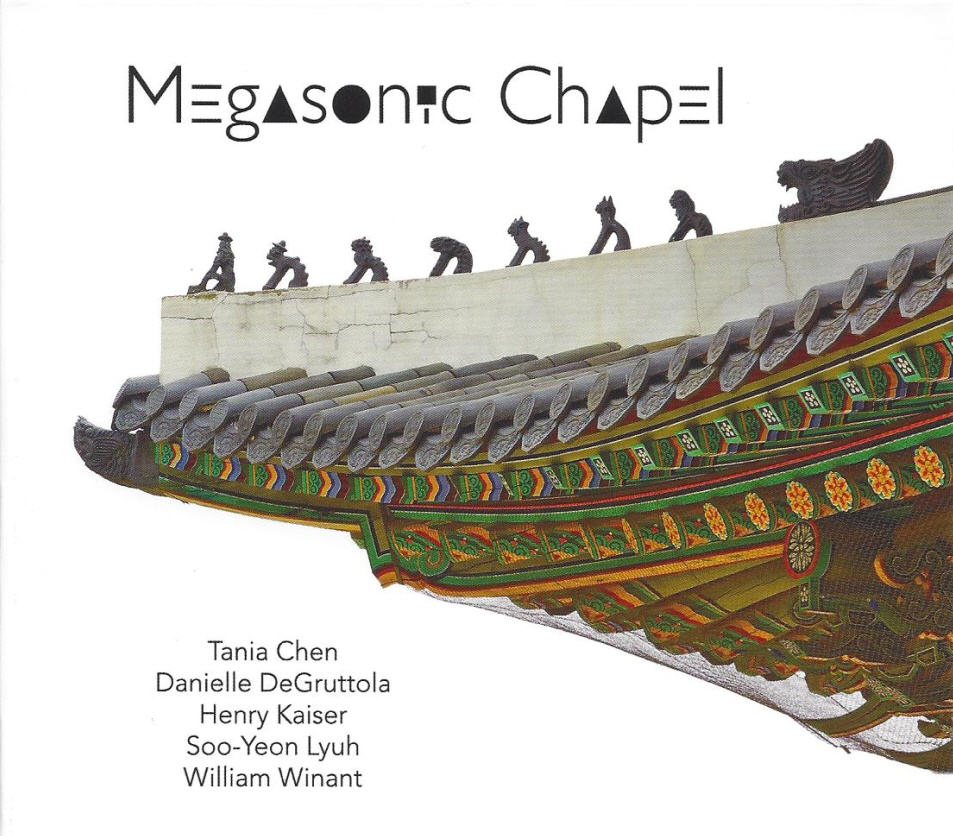 Tania Chen, Danielle DeGruttola, Henry Kaiser, Soo-Yeon Lyuh, William Winant — Megasonic Chapel