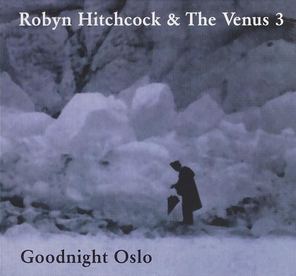 Robyn Hitchcock & the Venus 3 — Goodnight Oslo