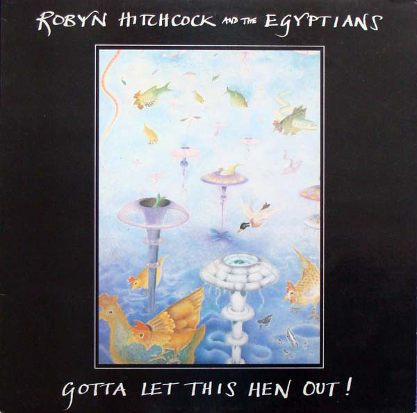 Robyn Hitchcock & the Egyptians — Gotta Let This Hen Out!