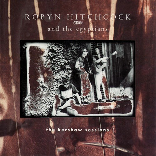 Robyn Hitchcock & the Egyptians — The Kershaw Sessions