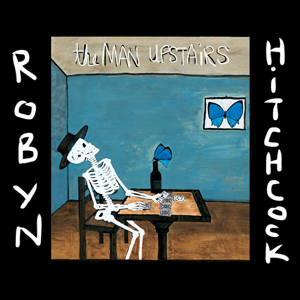 Robyn Hitchcock — The Man Upstairs