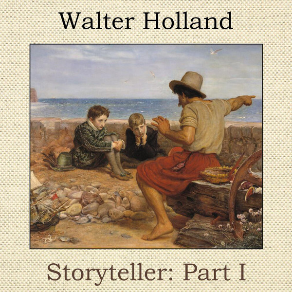 Walter Holland — Storyteller: Part I