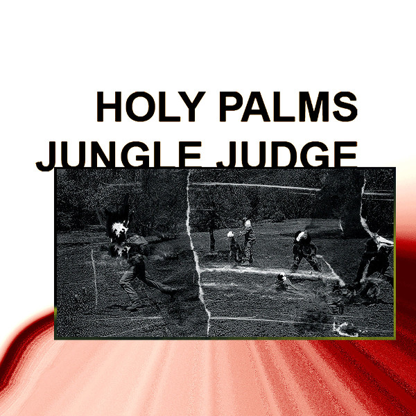 Holy Palms — Jungle Judge
