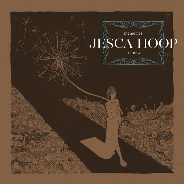 Jesca Hoop — Memories Are Now