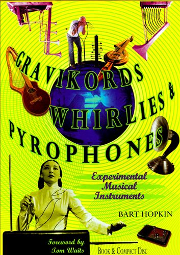 Gravikords, Whirlies & Pyrophones: Experimental Musical Instruments Cover art
