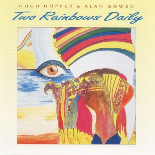 Hugh Hopper & Alan Gowen — Two Rainbows Daily