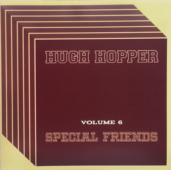 Hugh Hopper — Volume 6 - Special Friends