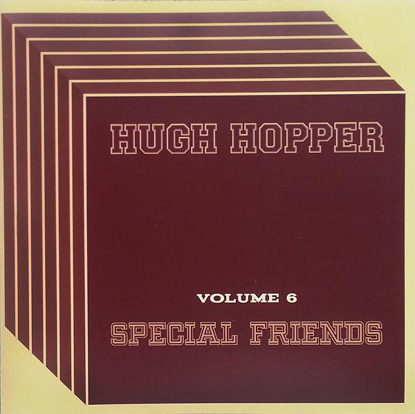 Hugh Hopper — Volume 6 - Special Friends
