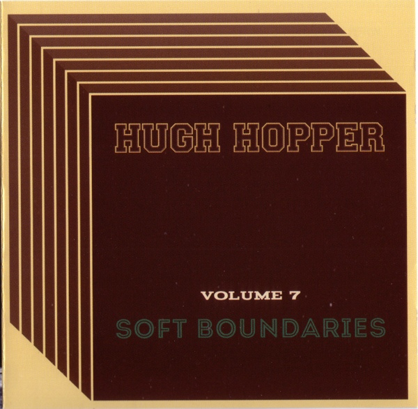 Hugh Hopper — Volume 7 - Soft Boundaries