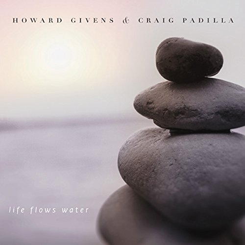 Howard Givens & Craig Padilla — Life Flows Water