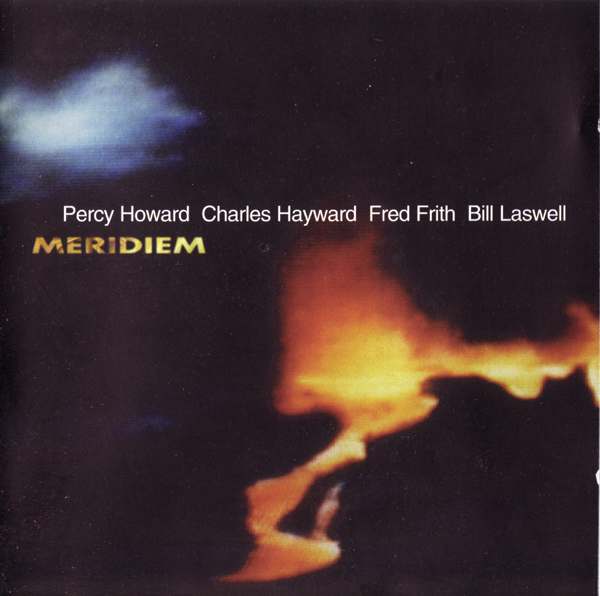 Percy Howard / Charles Hayward / Fred Frith / Bill Laswell — Meridiem