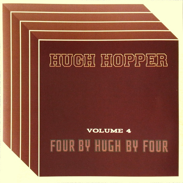 Hugh Hopper — Volume 4 - Four by Hugh by Four