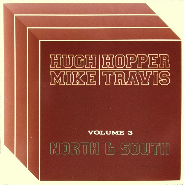 Hugh Hopper / Mike  Travis — Volume 3 - North & South