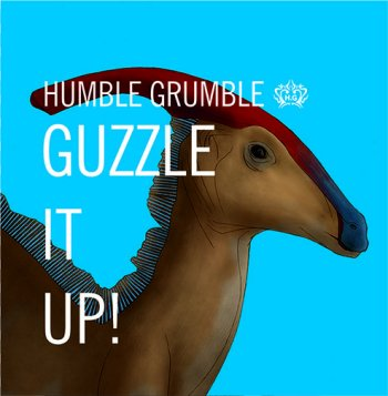 Humble Grumble — Guzzle It Up!