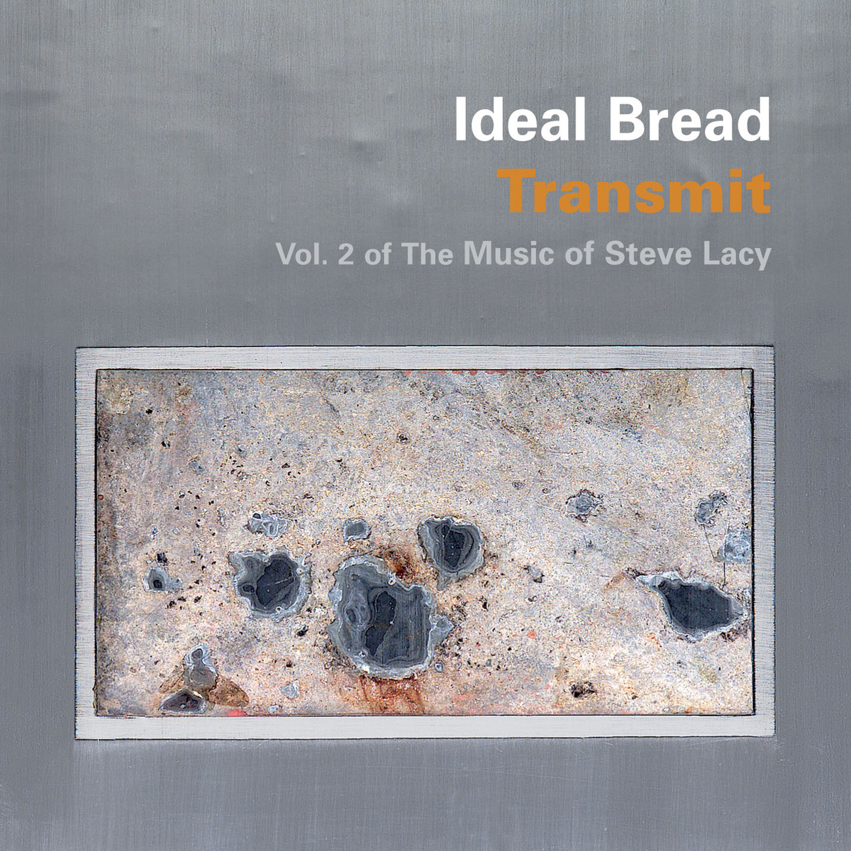 Ideal Bread — Transmit: Vol. 2 of the Music of Steve Lacy