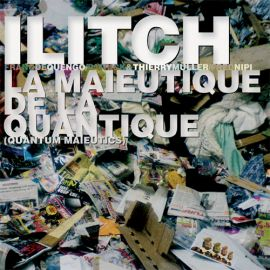 Ilitch — La Maïeutique de la Quantique