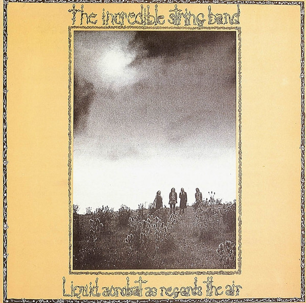 The Incredible String Band — Liquid Acrobat as Regards the Air