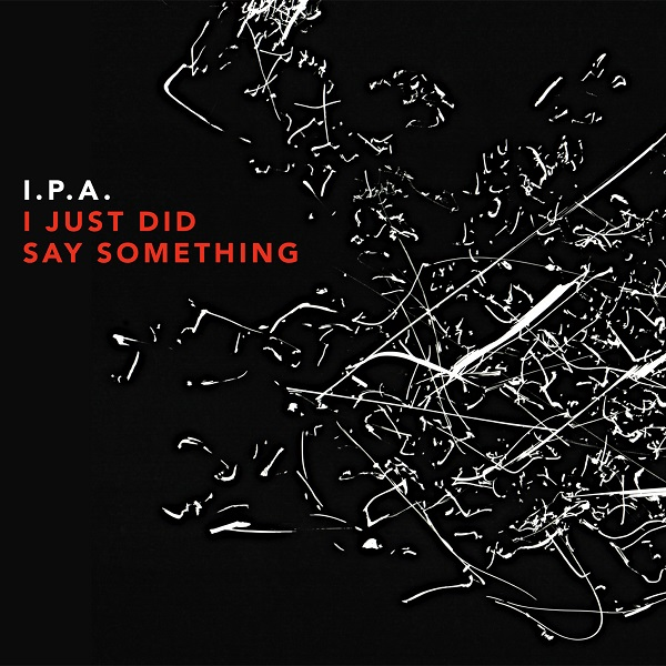 I.P.A. — I Just Did Say Something