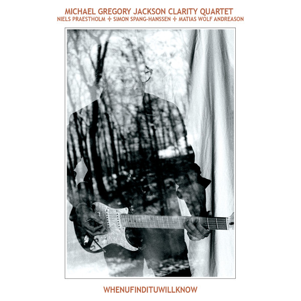Michael Gregory Jackson Clarity Quartet — Whenufindituwillknow