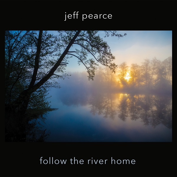 Jeff Pearce — Follow the River Home