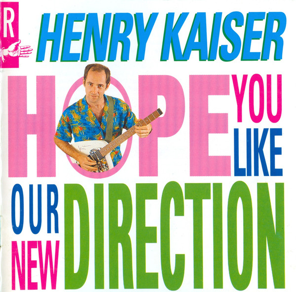Henry Kaiser — Hope You Like Our New Direction