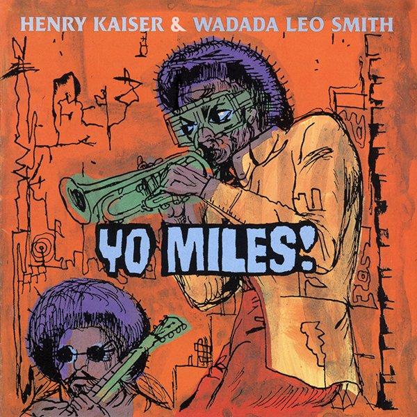 Henry Kaiser & Wadada Leo Smith — Yo Miles!
