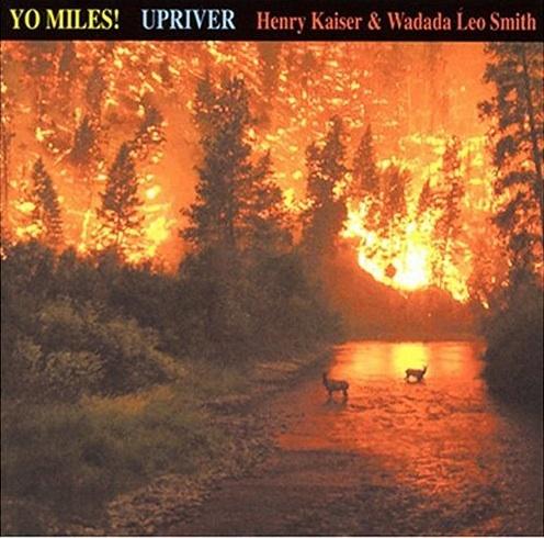 Henry Kaiser & Wadada Leo Smith : Yo Miles! — Upriver