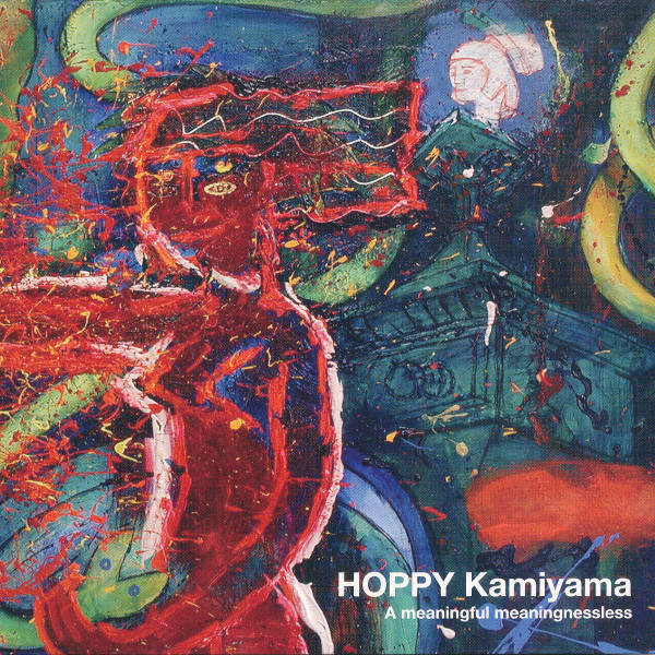 Hoppy Kamiyama — A Meaningful Meaninglessness