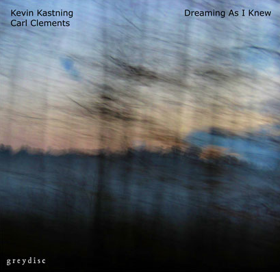 Kevin Kastning / Carl Clements — Dreaming As I Knew