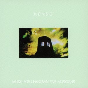 Kenso — Music for Unknown Five Musicians