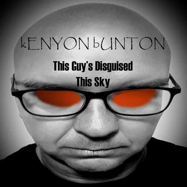 Kenyon Bunton — This Guy's Disguised This Sky