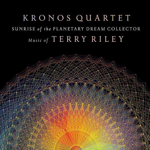 Kronos Quartet — Sunrise of the Planetary Dream Collector: Music of Terry Riley