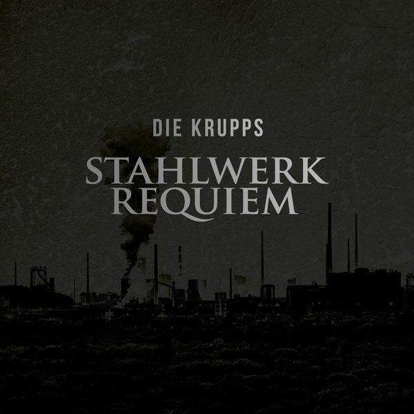Die Krupps — Stahlwerkrequiem